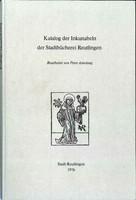 Katalog der Inkunabeln der Stadtbibliothek Reutlingen